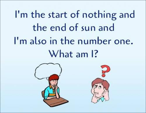 I'm the start of nothing and the end of sun and I'm also in the number one.