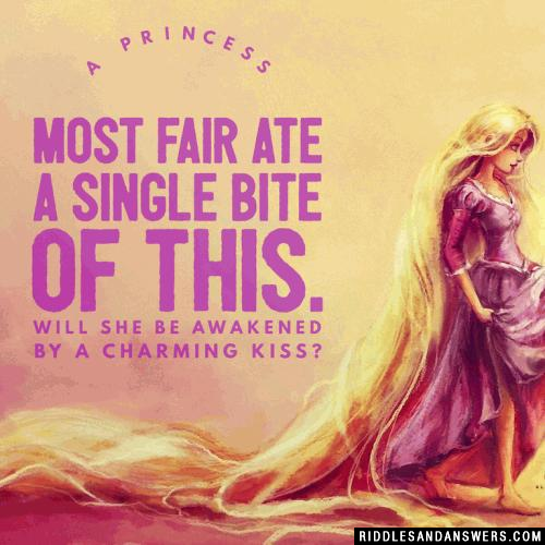 A princess most fair ate a single bite of this. Will she be awakened by a charming kiss?