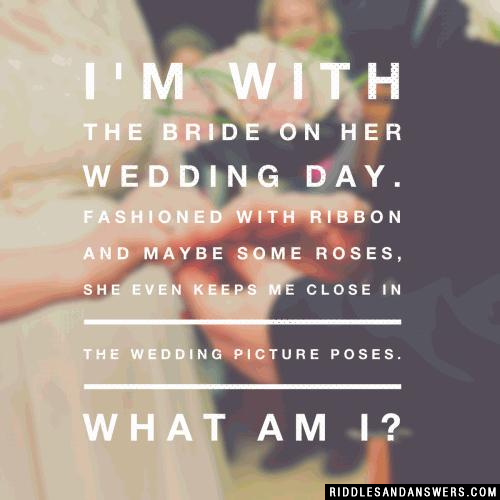 I'm with the bride on her wedding day