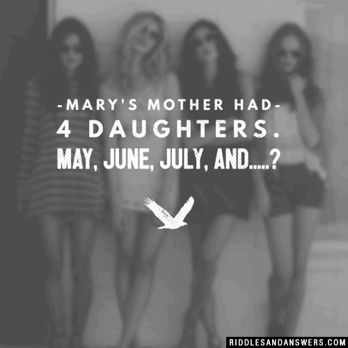 Mary's mother had 4 daughters. May, June, July, and.....?