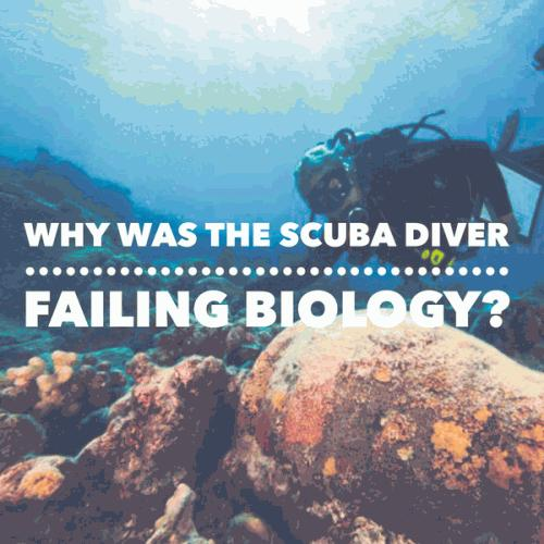 Why was the scuba diver failing Biology?