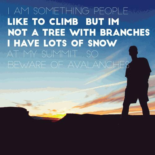 I am something people like to climb