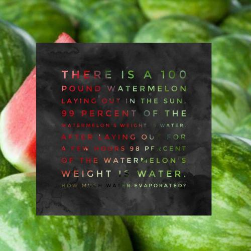 There is a 100 pound watermelon laying out in the sun. 99 percent of the watermelon's weight is water. After laying out for a few hours 98 percent of the watermelon's weight is water.