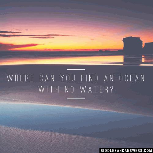 Where can you find an ocean with no water?