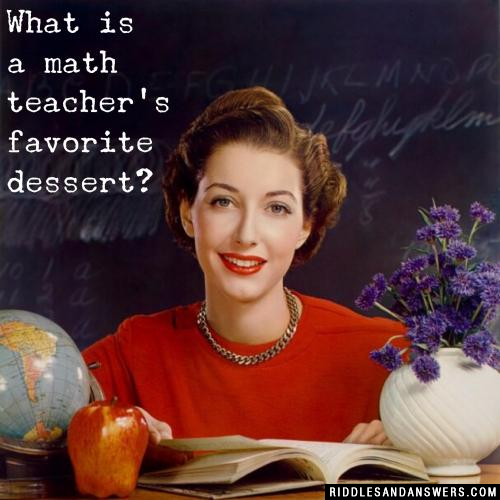 What is a math teacher's favorite dessert?