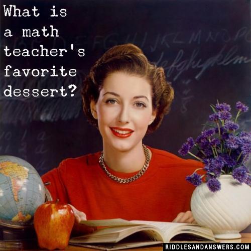 What is a math teacher's favorite dessert?