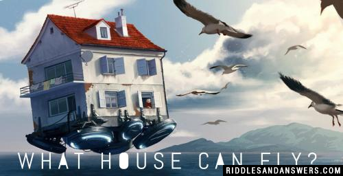 What house can fly?