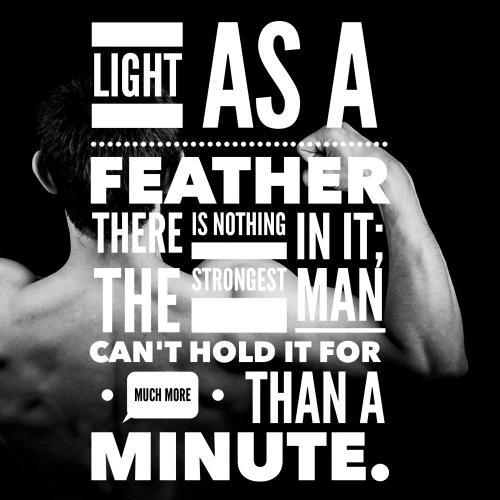 Light as a feather, there is nothing in it; the strongest man can't hold it for much more than a minute.