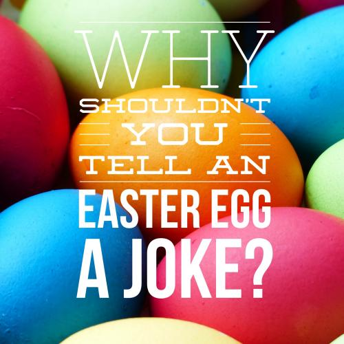 Why shouldnt you tell an Easter egg a joke?