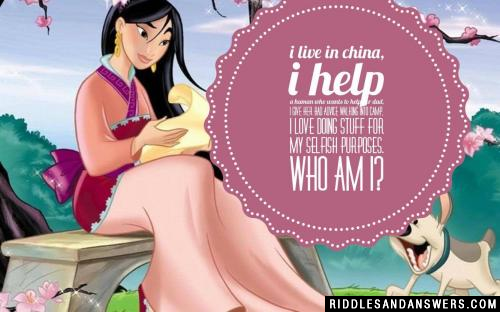 I live in China, I help a human who wants to help her dad, I give her bad advice walking into camp, I love doing stuff for my selfish purposes.  Who am I?