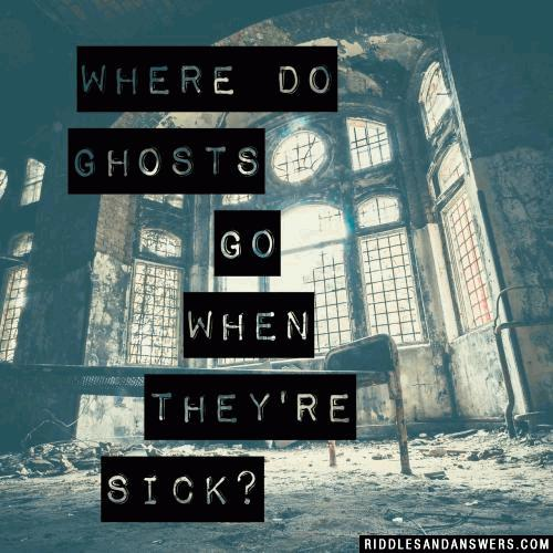 Where do ghosts go when they're sick?