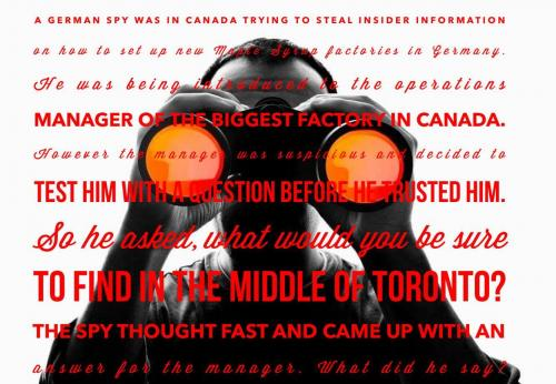 A German spy was in Canada trying to steal insider information on how to set up new Maple Syrup factories in Germany. He was being introduced to the operations manager of the biggest factory in Canada.