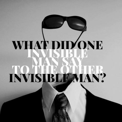 What did one invisible man say to the other invisible man?