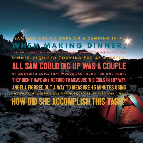 Sam and Angela were on a camping trip. When making dinner, they discovered that neither of them had brought a clock or a watch. Dinner required cooking for 45 minutes. All Sam could dig up was a couple of mosquito coils that would each burn for one hour. They didn't have any method to measure the coils in any way. Angela figured out a way to measure 45 minutes using the two coils (and fight off mosquitoes at the same time). How did she accomplish this task?