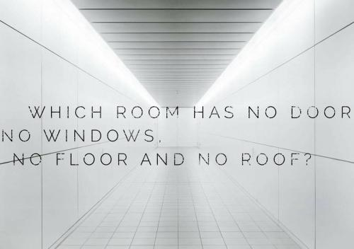 Which room has no door, no windows, no floor and no roof?