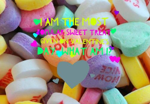 I am the most popular sweet treat given on Valentine's Day. What am I?