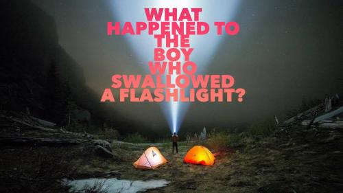 What happened to the boy who swallowed a flashlight?