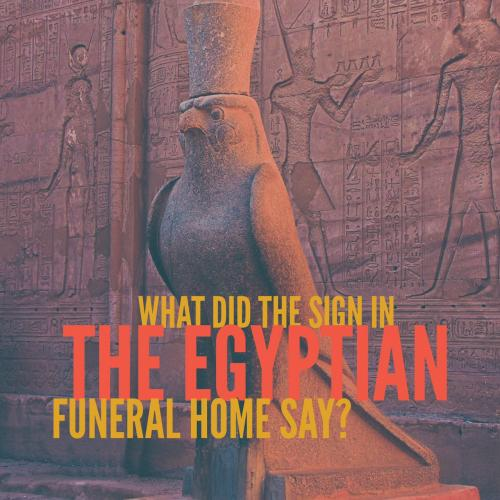 What did the sign in the Egyptian funeral home say?