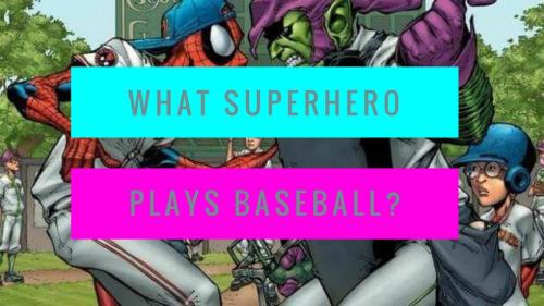 What superhero plays baseball?