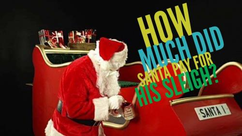How much did Santa pay for his sleigh?