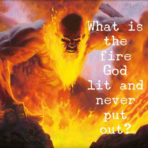 What is the fire God lit and never put out?