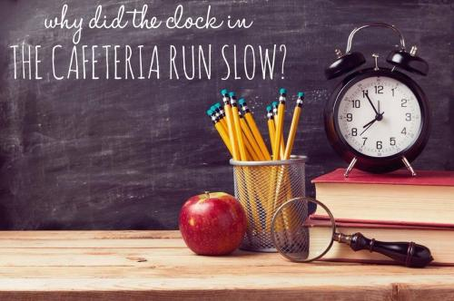 Why did the clock in the cafeteria run slow?