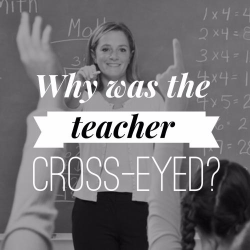 Why was the teacher cross-eyed?