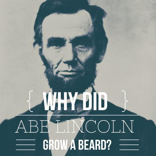 Why did Abe Lincoln grow a beard?