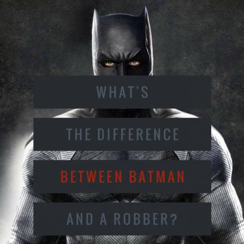 What's the difference between Batman and a robber?