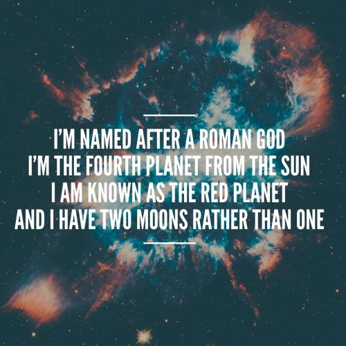 I'm named after a Roman God I'm the fourth planet from the sun I am known as the red planet And have two moons rather than one
