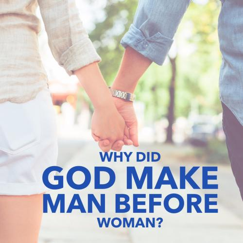 Why did God make man before woman?