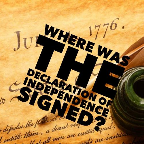 Where was the Declaration of Independence signed?
