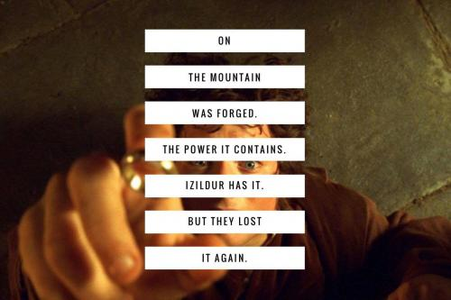On the mountain was forged. The power it contains. Izildur has it. But they lost it again.