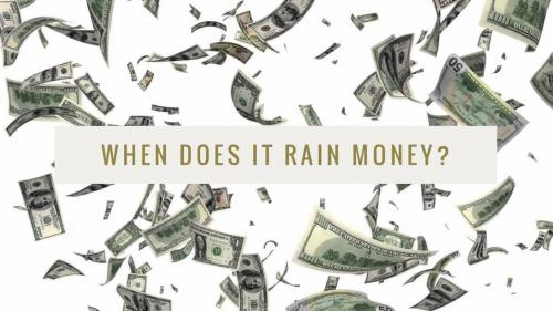 When does it rain money?