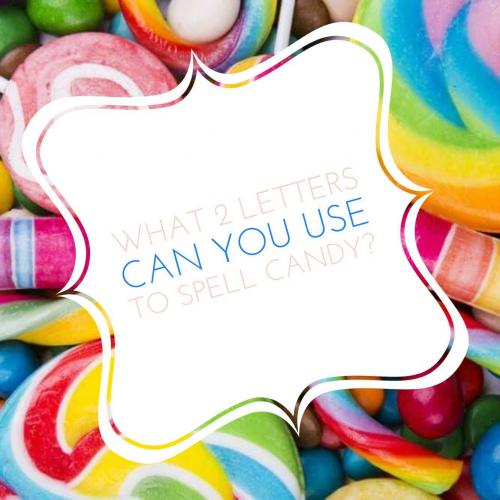 What 2 letters can you use to spell candy?