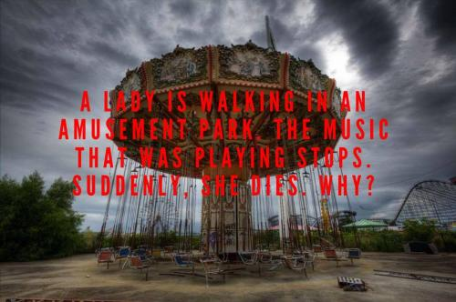 A lady is walking in an amusement park. The music that was playing stops. Suddenly, she dies. Why?