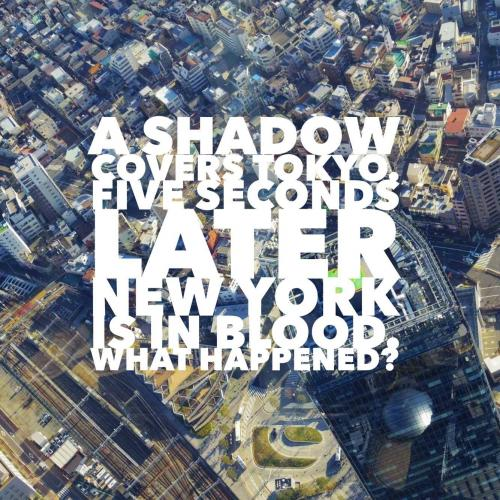 A shadow covers Tokyo. Five seconds later New York is in blood. What happened?