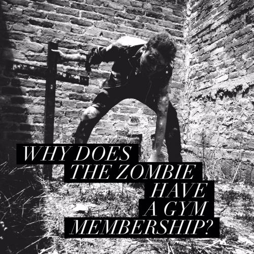 Why does the zombie have a gym membership?