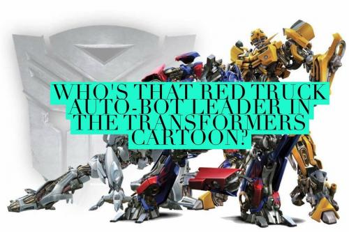 Who's that red truck auto-bot leader in the Transformers cartoon?