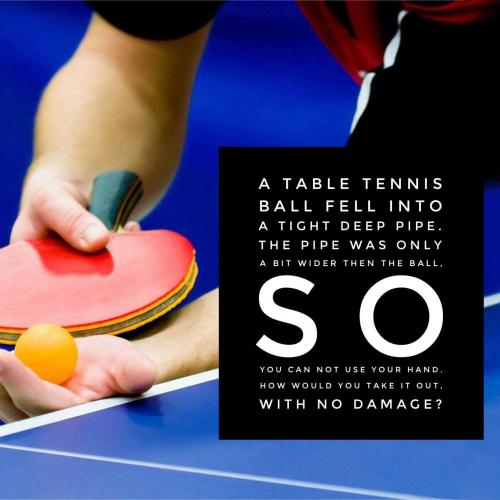 A table tennis ball fell into a tight deep pipe. The pipe was only a bit wider then the ball, so you can not use your hand. How would you take it out, with no damage?