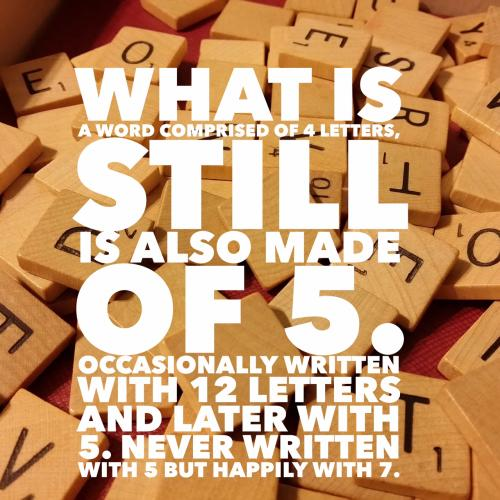 What is a word comprised of 4 letters, still is also made of 5. Occasionally written with 12 letters and later with 5. Never written with 5 but happily with 7.