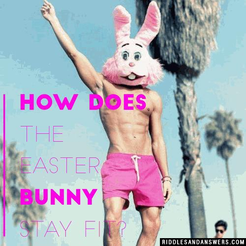 How does the Easter Bunny stay fit?