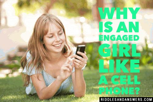 Why is an engaged girl like a cell phone?