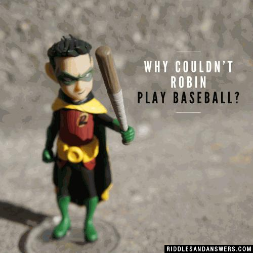 Why couldn't Robin play baseball?