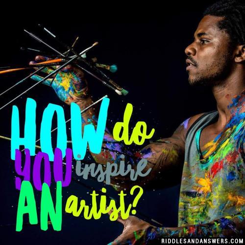 How do you inspire an artist?