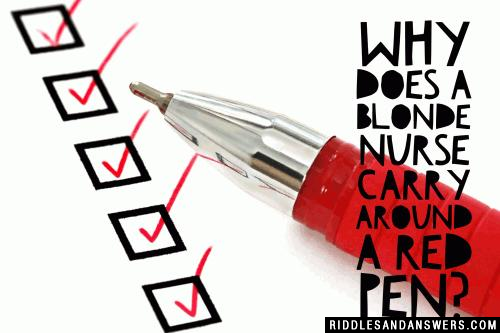 Why does a blonde nurse carry around a red pen?