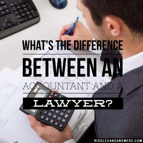 What's the difference between an accountant and a lawyer?