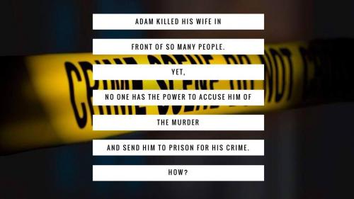 Adam killed his wife in front of so many people. Yet, no one has the power to accuse him of the murder and send him to prison for his crime. 