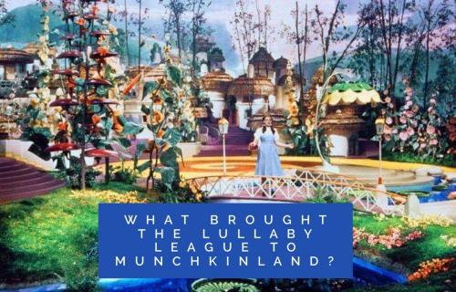 What brought the Lullaby League to Munchkinland?