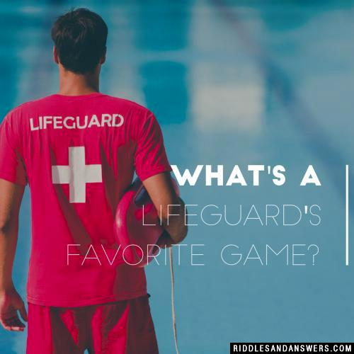 What's a lifeguard's favorite game?